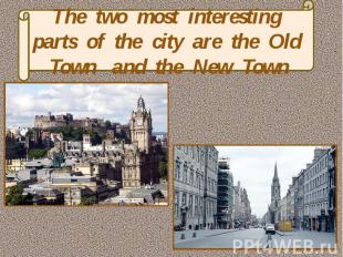 The two most interesting parts of the city are the Old Town and the New Town
