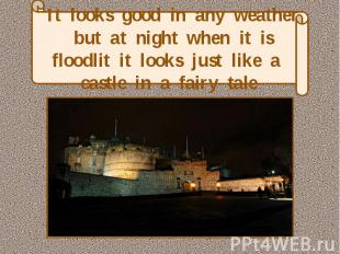 It looks good in any weather but at night when it is floodlit it looks just like