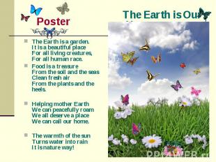 The Earth is Our Home Poster The Earth is a garden.It is a beautiful placeFor al