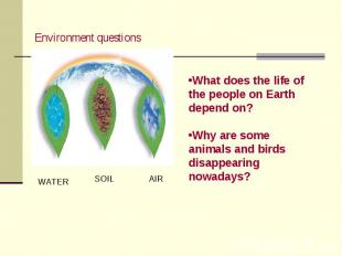 Environment questions What does the life of the people on Earth depend on?Why ar
