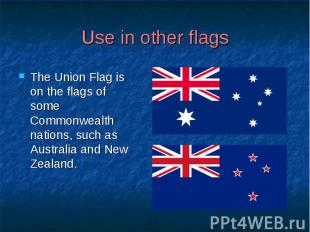 Use in other flags The Union Flag is on the flags of some Commonwealth nations,