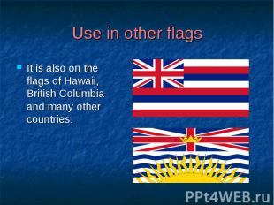 Use in other flags It is also on the flags of Hawaii, British Columbia and many