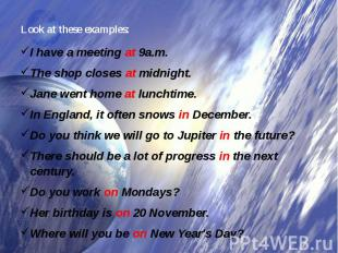 Look at these examples: I have a meetingat9a.m.The shop closesatmidnight.Jan