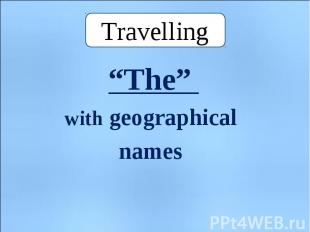 "Travelling ""The"" with geographical names"