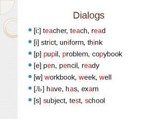 Dialogs [i:] teacher, teach, read[i] strict, uniform, think[p] pupil, problem, c