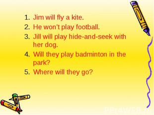 Jim will fly a kite.He won't play football.Jill will play hide-and-seek with her
