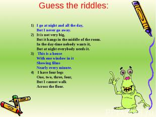 Guess the riddles: I go at night and all the day,But I never go away.It is not v