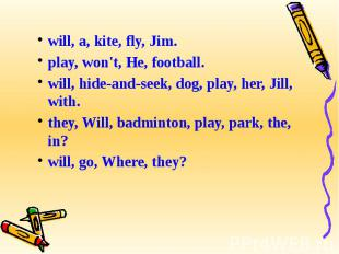 will, a, kite, fly, Jim.play, won't, He, football.will, hide-and-seek, dog, play