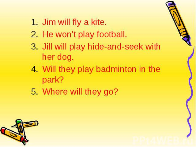 Jim will fly a kite.He won't play football.Jill will play hide-and-seek with her dog.Will they play badminton in the park?Where will they go?