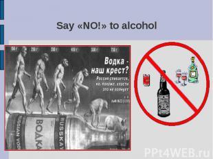 Say «NO!» to alcohol
