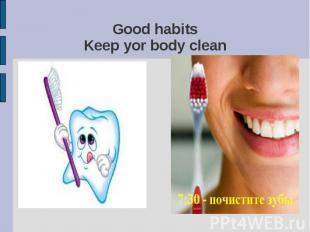 Good habitsKeep yor body clean