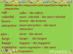 Make up the comparative and superlative degrees of comparison: tall - colorful -
