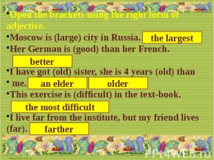 Open the brackets using the right form of adjective.Moscow is (large) city in Ru