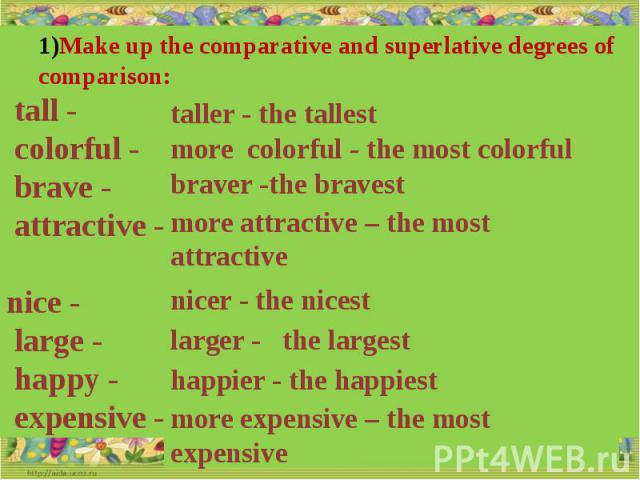 Make up the comparative and superlative degrees of comparison: tall - colorful - brave - attractive - nice - large - happy - expensive -