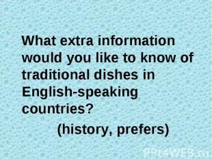 What extra information would you like to know of traditional dishes in English-s
