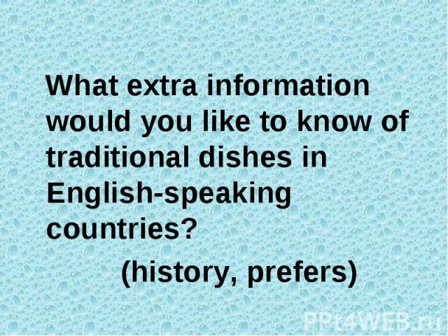 What extra information would you like to know of traditional dishes in English-speaking countries? (history, prefers)