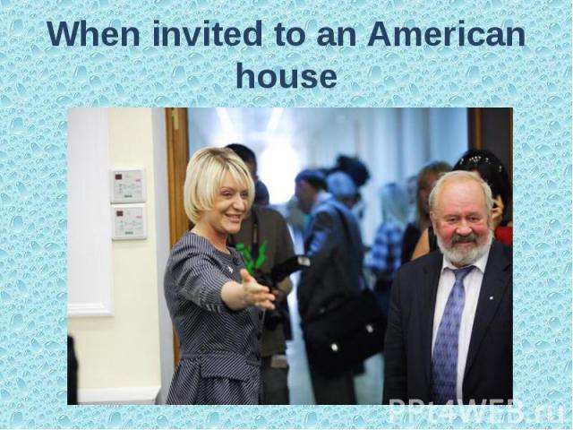 When invited to an American house