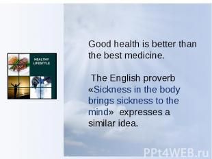 Good health is better than the best medicine. The English proverb «Sickness in t