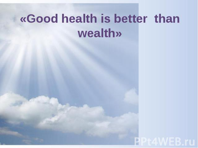 «Good health is better than wealth»