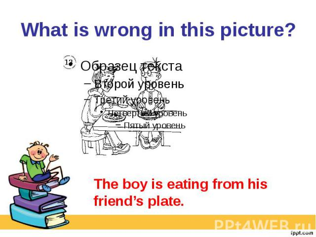 What is wrong in this picture? The boy is eating from his friend's plate.