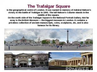 The Trafalgar Square is the geographical centre of London. It was named in memor