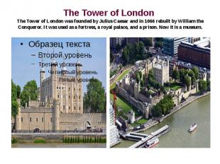 The Tower of London The Tower of London was founded by Julius Caesar and in 1066