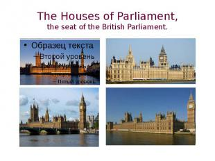 The Houses of Parliament,the seat of the British Parliament.