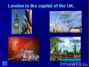 London is the capital of the UK.