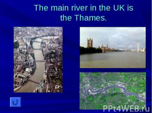 The main river in the UK is the Thames.