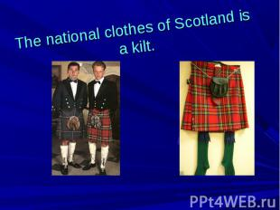 The national clothes of Scotland is a kilt.
