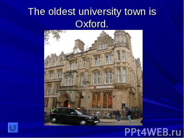 The oldest university town is Oxford.