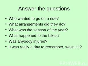 Answer the questions Who wanted to go on a ride?What arrangements did they do?Wh