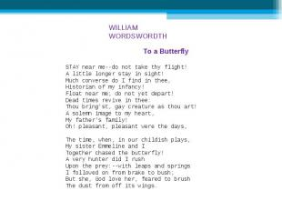 WILLIAM WORDSWORDTH To a Butterfly STAY near me--do not take thy flight! A littl