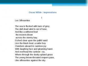 Oscar Wilde : ImpressionsLes SilhouettesThe sea is flecked with bars of grey,The