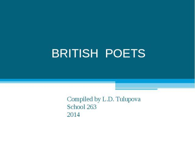 BRITISH POETS Compiled by L.D. TulupovaSchool 2632014