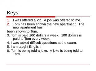 Keys: I was offered a job. A job was offered to me.Tom has been shown the new ap