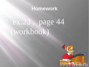 Homework ex.23 , page 44 (workbook)