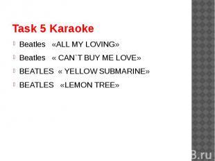 Task 5 Karaoke Beatles «ALL MY LOVING»Beatles « CAN`T BUY ME LOVE»BEATLES « YELL