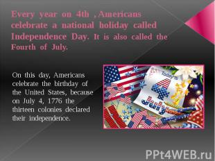 Every year on 4th , Americans celebrate a national holiday called Independence D