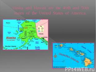 Alaska and Hawaii are the 49th and 50th states of the United States of America.