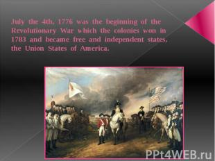July the 4th, 1776 was the beginning of the Revolutionary War which the colonies