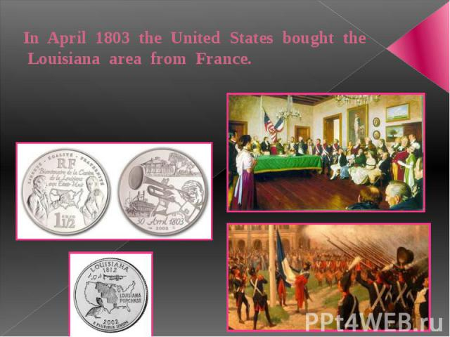 In April 1803 the United States bought the Louisiana area from France.