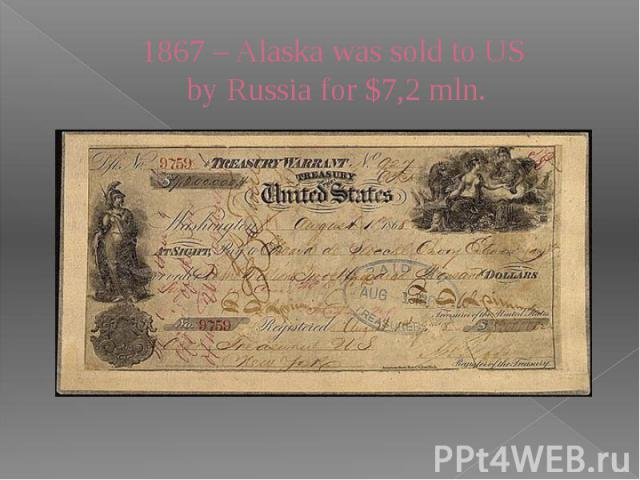1867 – Alaska was sold to US by Russia for $7,2 mln.