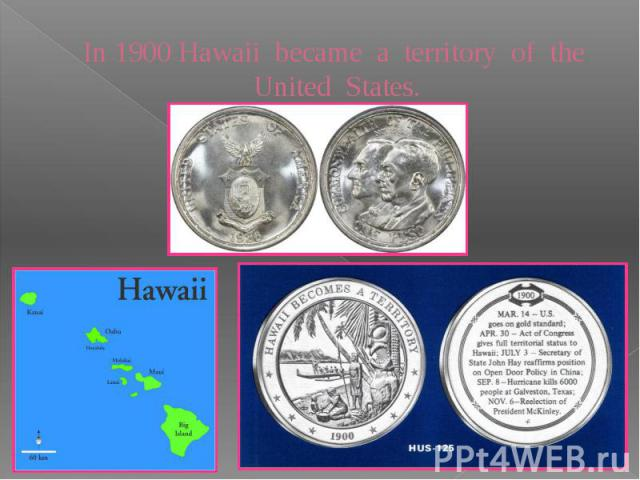 In 1900 Hawaii became a territory of the United States.