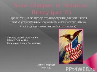 Some Glimpses of American History (part II) Презентация по курсу страноведения д