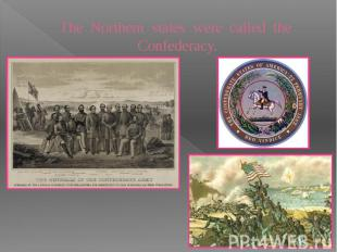 The Northern states were called the Confederacy.