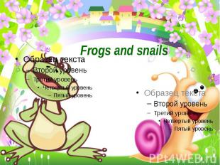 Frogs and snails
