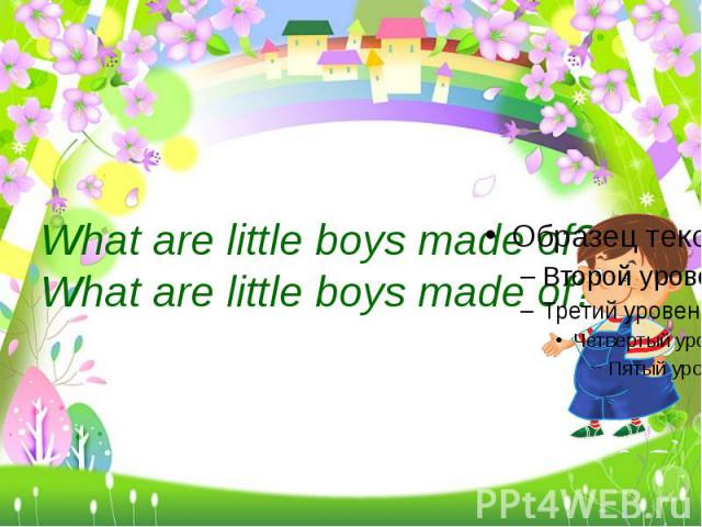 What are little boys made of?What are little boys made of?