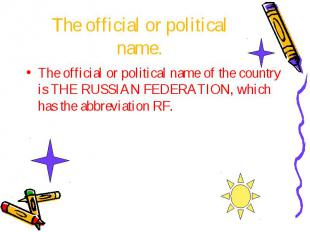 The official or political name. The official or political name of the country is