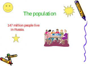 The population 147 million people live in Russia.